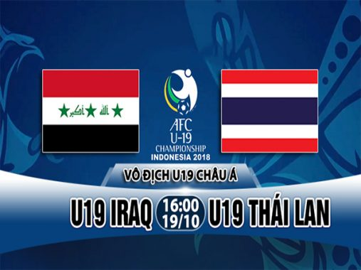 Nhận định U19 Iraq vs U19 Thái Lan, 16h00 ngày 19/10: U19 châu Á 2018