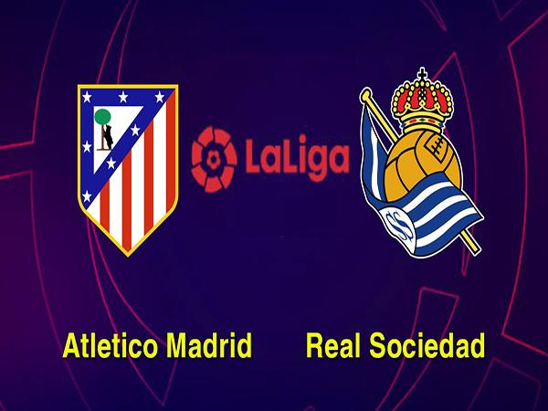 Nhận định Atletico Madrid vs Real Sociedad
