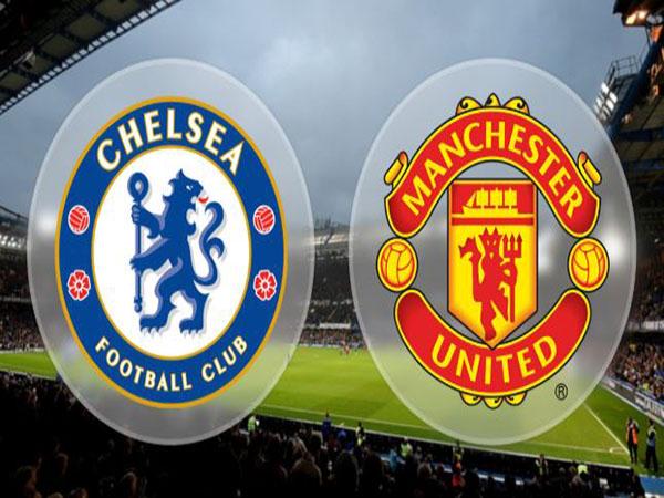Nhận định Chelsea vs Man Utd