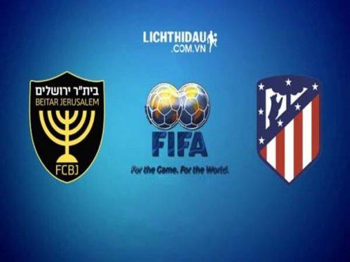 Nhận định Beitar Jerusalem vs Atletico Madrid, 23h30 ngày 21/5