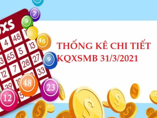 Thống kê chi tiết KQXSMB 31/3/2021 hôm nay thứ 4