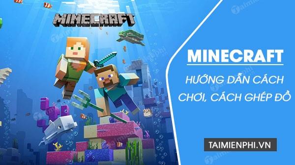 Cách chơi Minecraft, game sinh tồn, chế tạo, xây dựng trên máy tính