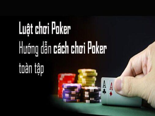 Luật chơi Poker – cách chơi Poker cập nhật mới nhất